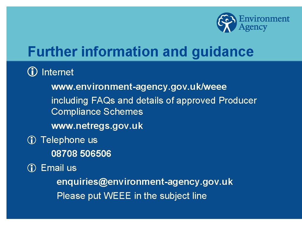 Further information and guidance i Internet www. environment-agency. gov. uk/weee including FAQs and details