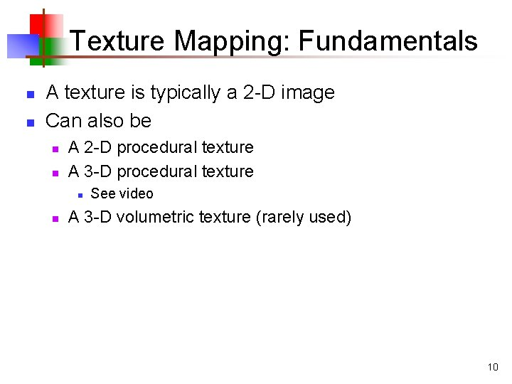 Texture Mapping: Fundamentals n n A texture is typically a 2 -D image Can