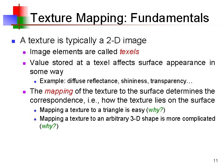 Texture Mapping: Fundamentals n A texture is typically a 2 -D image n n