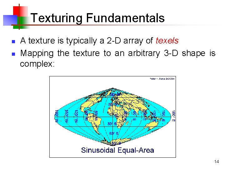 Texturing Fundamentals n n A texture is typically a 2 -D array of texels
