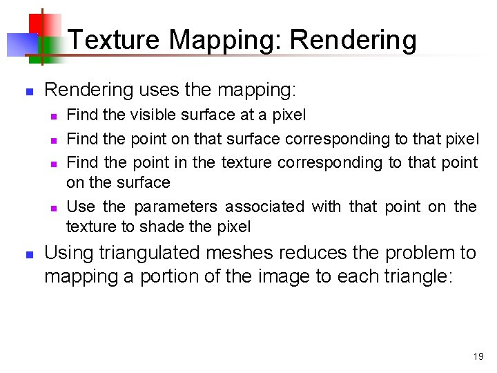 Texture Mapping: Rendering n Rendering uses the mapping: n n n Find the visible