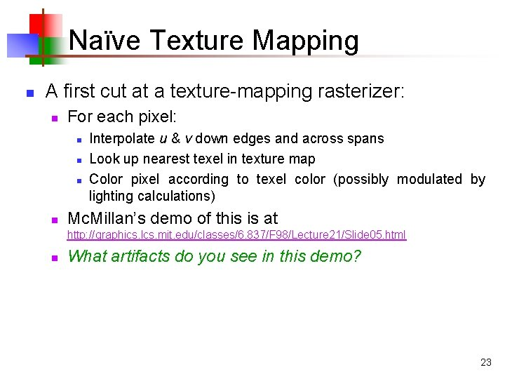 Naïve Texture Mapping n A first cut at a texture-mapping rasterizer: n For each