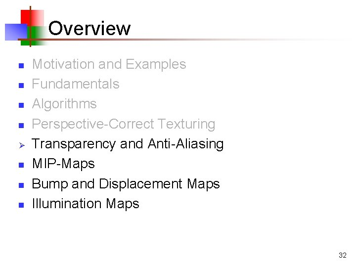 Overview n n Ø n n n Motivation and Examples Fundamentals Algorithms Perspective-Correct Texturing