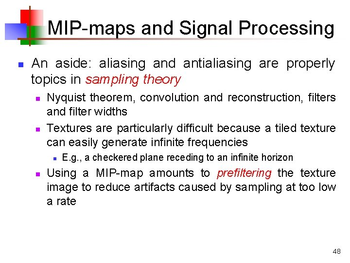 MIP-maps and Signal Processing n An aside: aliasing and antialiasing are properly topics in