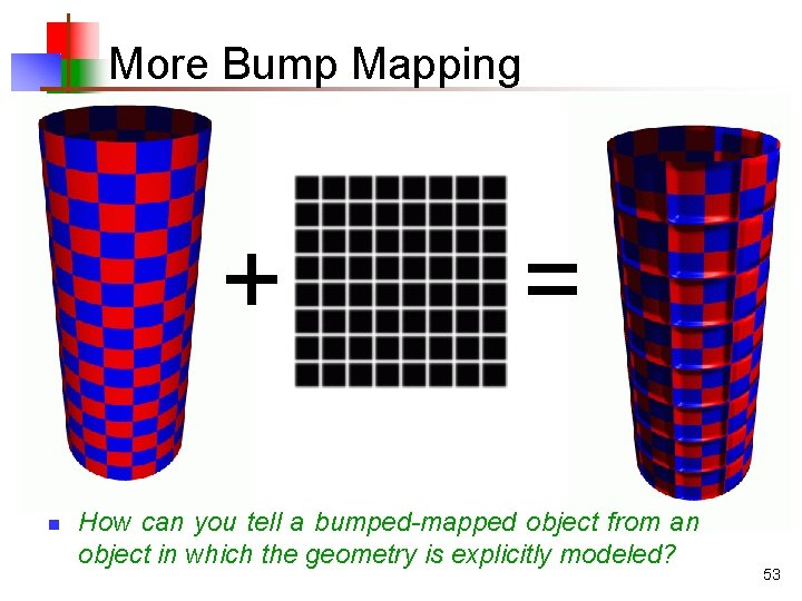 More Bump Mapping + n = How can you tell a bumped-mapped object from