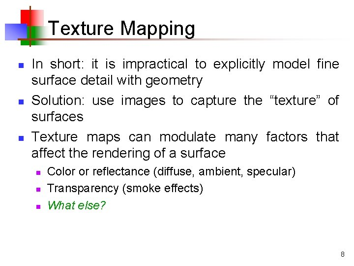 Texture Mapping n n n In short: it is impractical to explicitly model fine