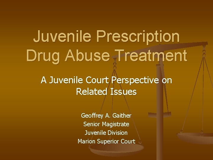 Juvenile Prescription Drug Abuse Treatment A Juvenile Court Perspective on Related Issues Geoffrey A.