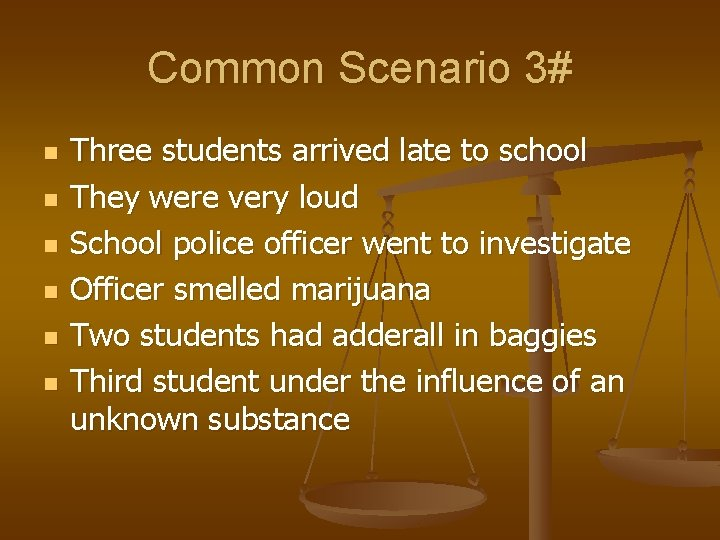 Common Scenario 3# n n n Three students arrived late to school They were