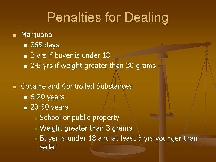 Penalties for Dealing n n Marijuana n 365 days n 3 yrs if buyer