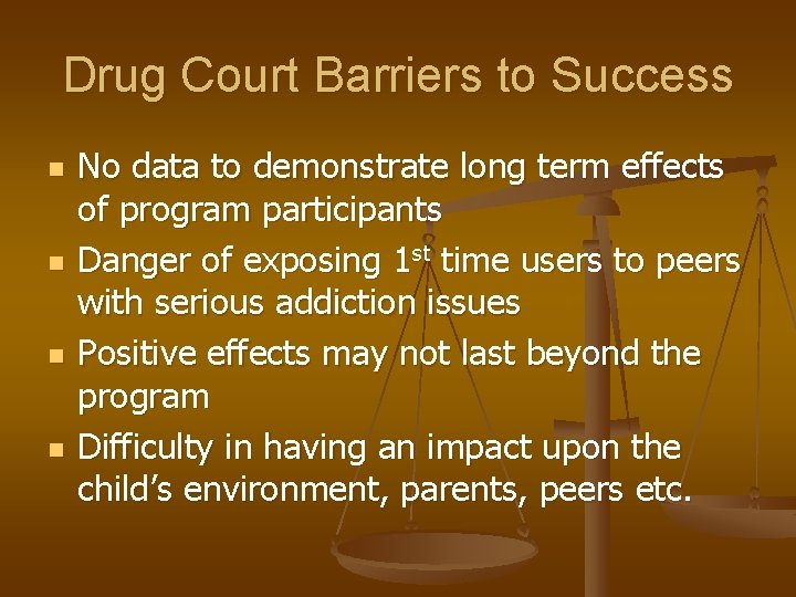 Drug Court Barriers to Success n n No data to demonstrate long term effects