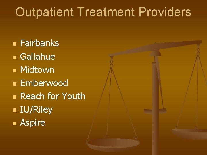 Outpatient Treatment Providers n n n n Fairbanks Gallahue Midtown Emberwood Reach for Youth