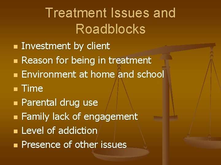 Treatment Issues and Roadblocks n n n n Investment by client Reason for being