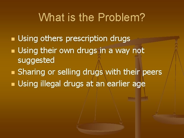 What is the Problem? n n Using others prescription drugs Using their own drugs