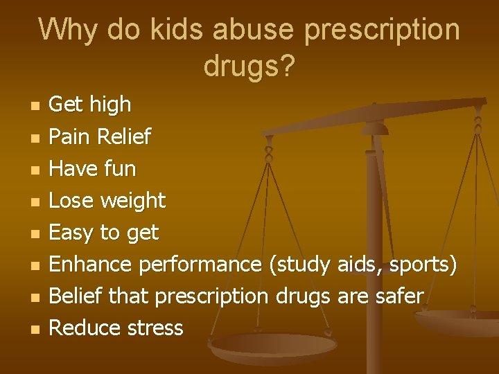 Why do kids abuse prescription drugs? n n n n Get high Pain Relief
