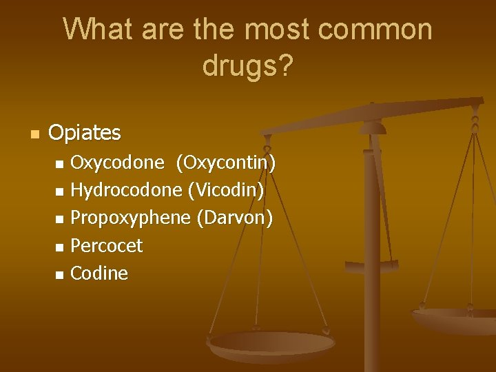 What are the most common drugs? n Opiates Oxycodone (Oxycontin) n Hydrocodone (Vicodin) n