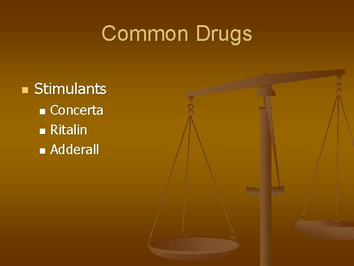 Common Drugs n Stimulants Concerta n Ritalin n Adderall n