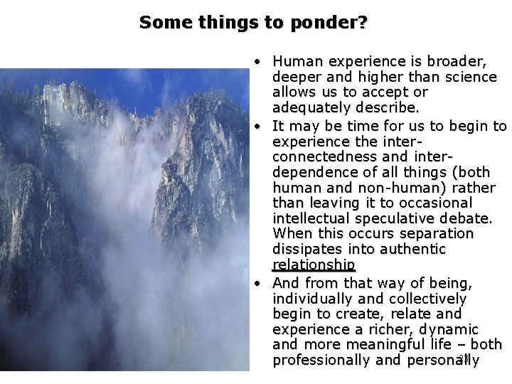 Some things to ponder? • Human experience is broader, deeper and higher than science