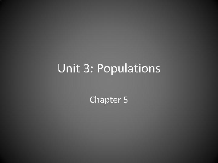 Unit 3: Populations Chapter 5
