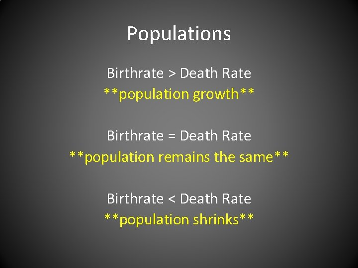 Populations Birthrate > Death Rate **population growth** Birthrate = Death Rate **population remains the