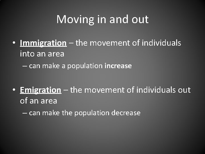 Moving in and out • Immigration – the movement of individuals into an area