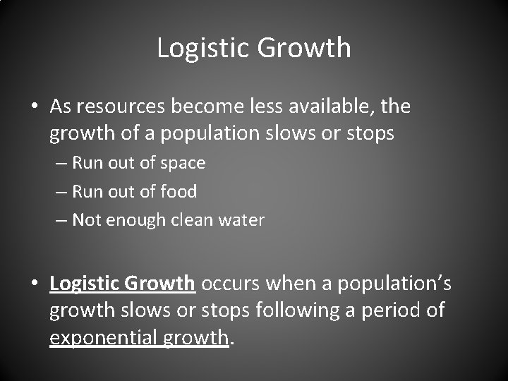 Logistic Growth • As resources become less available, the growth of a population slows