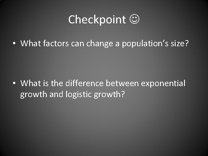 Checkpoint • What factors can change a population's size? • What is the difference