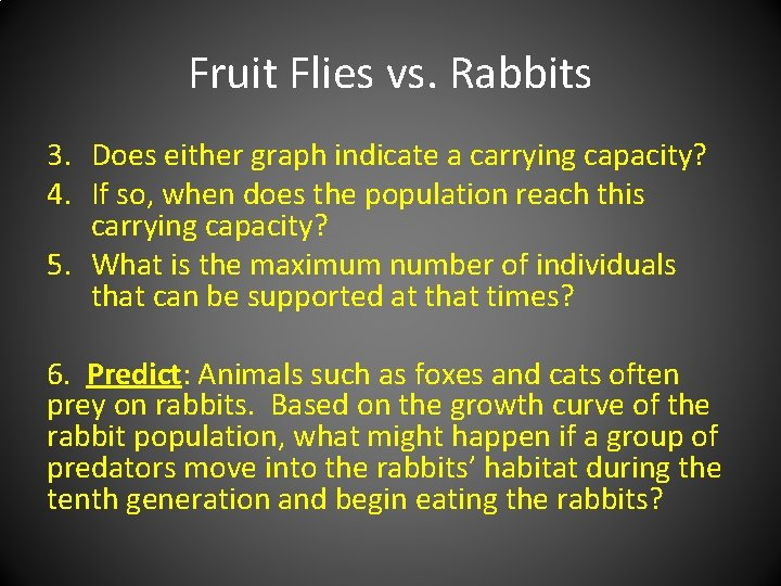 Fruit Flies vs. Rabbits 3. Does either graph indicate a carrying capacity? 4. If