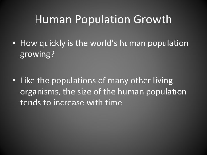 Human Population Growth • How quickly is the world's human population growing? • Like