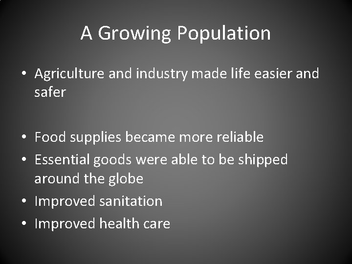 A Growing Population • Agriculture and industry made life easier and safer • Food