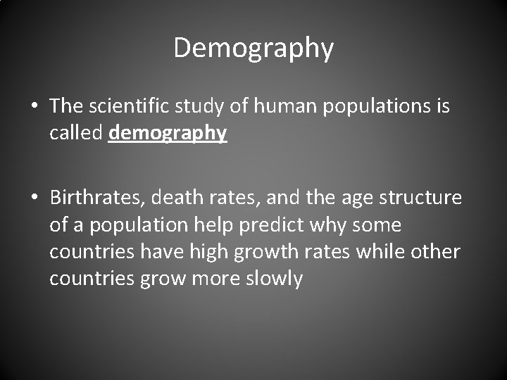 Demography • The scientific study of human populations is called demography • Birthrates, death