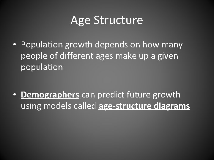 Age Structure • Population growth depends on how many people of different ages make