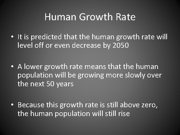 Human Growth Rate • It is predicted that the human growth rate will level