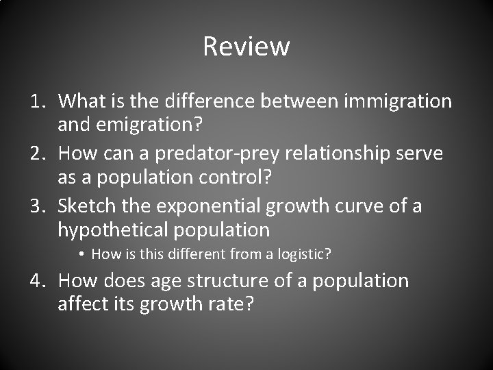 Review 1. What is the difference between immigration and emigration? 2. How can a
