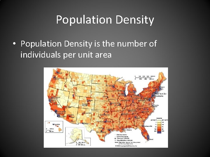 Population Density • Population Density is the number of individuals per unit area