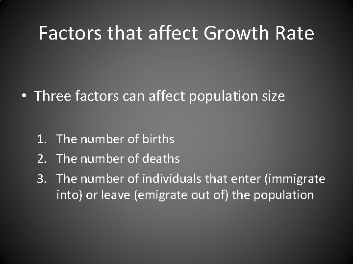 Factors that affect Growth Rate • Three factors can affect population size 1. The