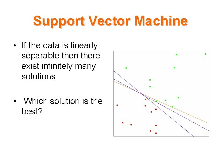 Support Vector Machine • If the data is linearly separable then there exist infinitely