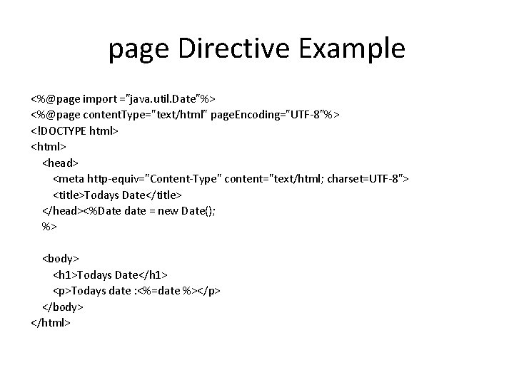 """page Directive Example <%@page import =""""java. util. Date""""%> <%@page content. Type=""""text/html"""" page. Encoding=""""UTF-8""""%> <!DOCTYPE"""