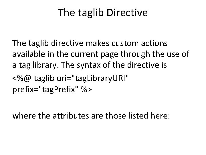 The taglib Directive The taglib directive makes custom actions available in the current page
