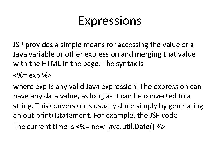 Expressions JSP provides a simple means for accessing the value of a Java variable