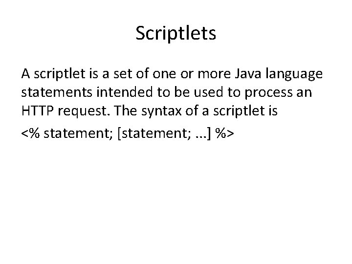 Scriptlets A scriptlet is a set of one or more Java language statements intended