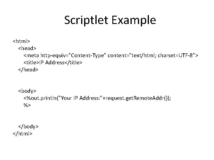 """Scriptlet Example <html> <head> <meta http-equiv=""""Content-Type"""" content=""""text/html; charset=UTF-8""""> <title>IP Address</title> </head> <body> <%out. println(""""Your"""