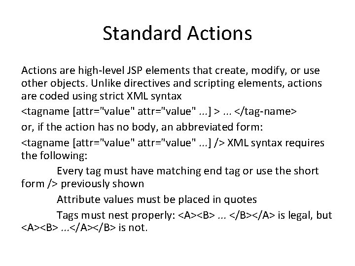 Standard Actions are high-level JSP elements that create, modify, or use other objects. Unlike
