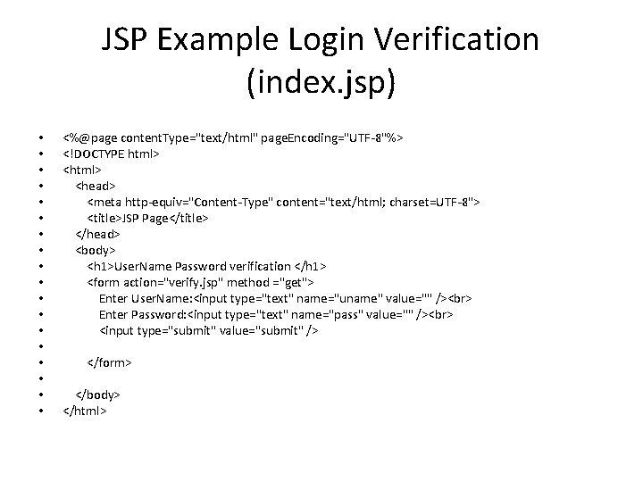"JSP Example Login Verification (index. jsp) • • • • • <%@page content. Type=""text/html"""