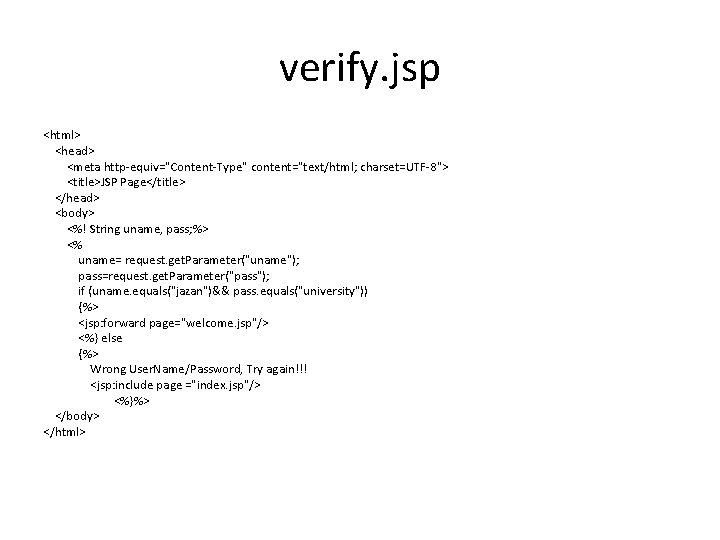 """verify. jsp <html> <head> <meta http-equiv=""""Content-Type"""" content=""""text/html; charset=UTF-8""""> <title>JSP Page</title> </head> <body> <%! String"""