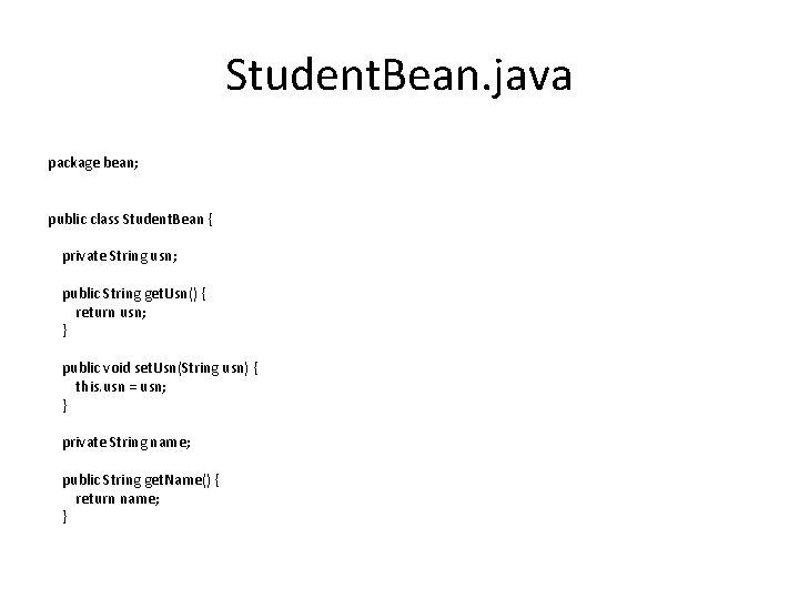 Student. Bean. java package bean; public class Student. Bean { private String usn; public