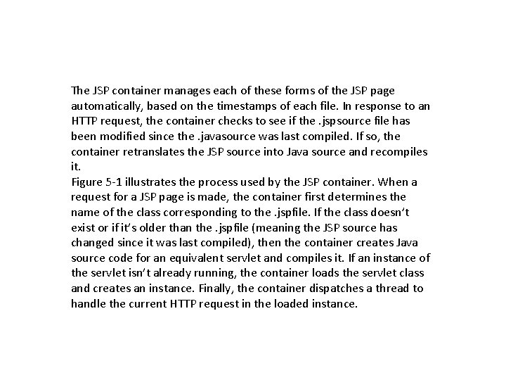 The JSP container manages each of these forms of the JSP page automatically, based