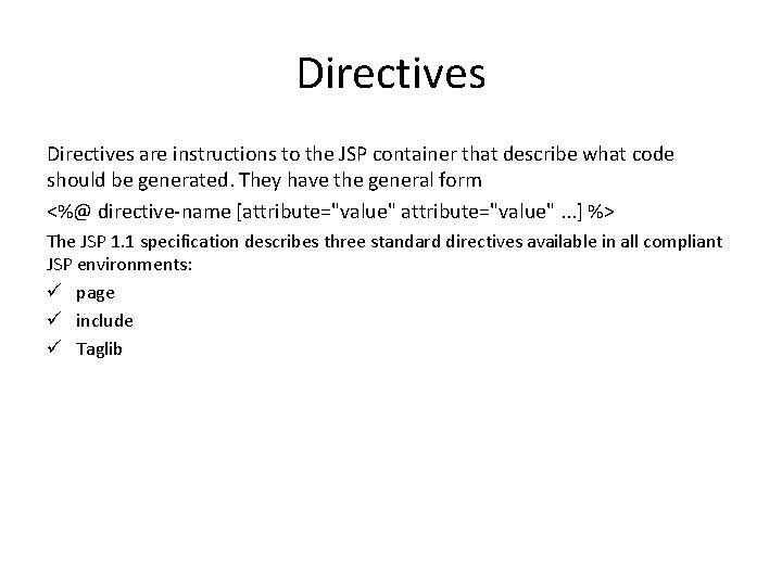 Directives are instructions to the JSP container that describe what code should be generated.