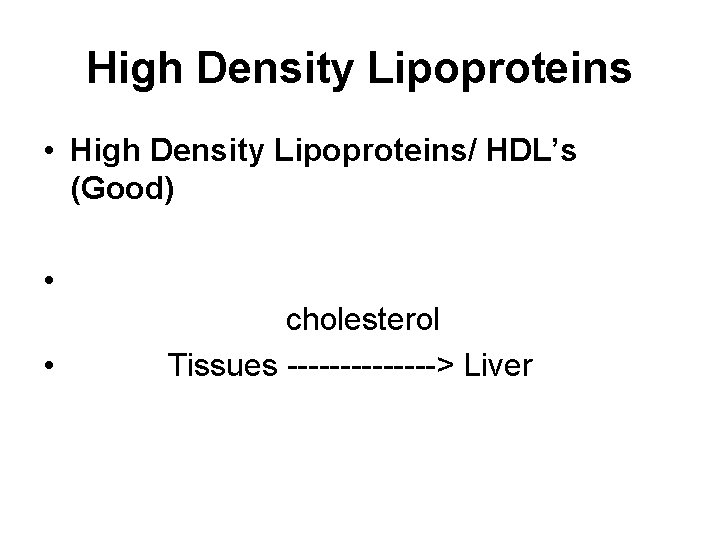 High Density Lipoproteins • High Density Lipoproteins/ HDL's (Good) • • cholesterol Tissues ------->