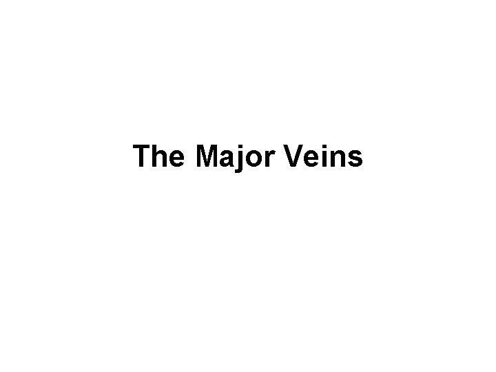 The Major Veins