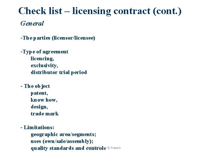 Check list – licensing contract (cont. ) General -The parties (licensor/licensee) -Type of agreement